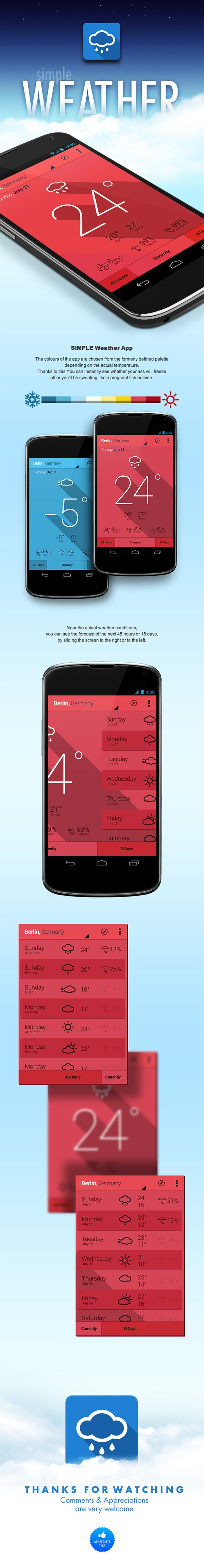 "SiMPLE Weather App for Android *** ""...the colours of the app are chosen from the formerly defined palette depending on the actual temperature. Thanks to this You can instantly see whether your ass will freeze off or you'll be sweating like a pregnant fish outside."" by Gabor Styt, via Behance *** #app #gui #ui #ux #android #weather #behance"