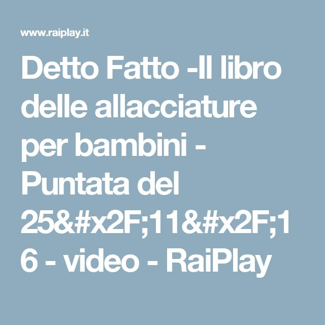Detto Fatto -Il libro delle allacciature per bambini - Puntata del 25/11/16 - video - RaiPlay
