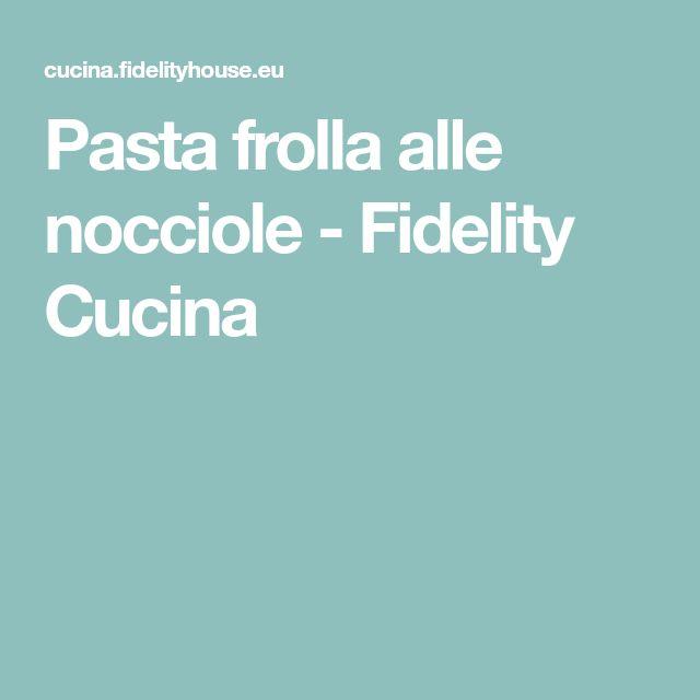 Pasta frolla alle nocciole - Fidelity Cucina