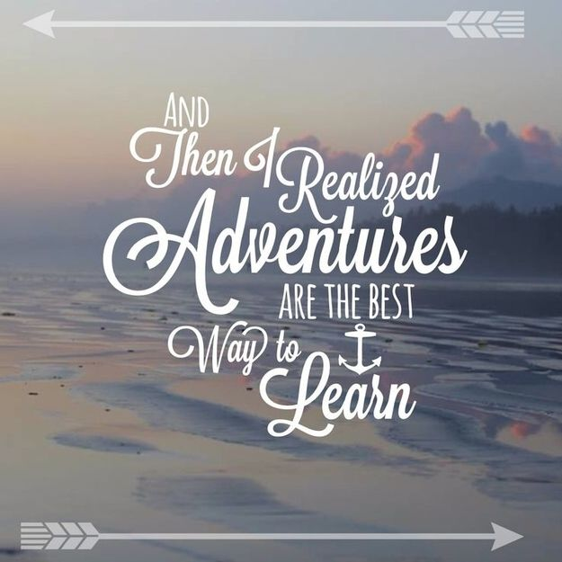 Adventures are the best way to learn. | Travel Quotes