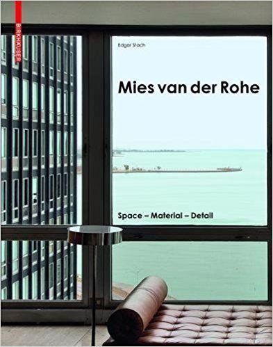 Mies van der Rohe : space - material - detail / Edgar Stach Basel : Birkhäuser, [2018]