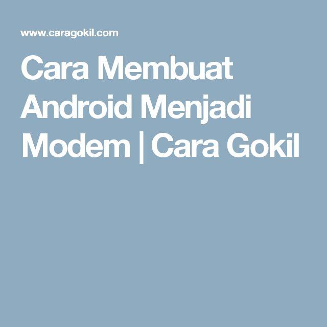 Cara Membuat Android Menjadi Modem | Cara Gokil
