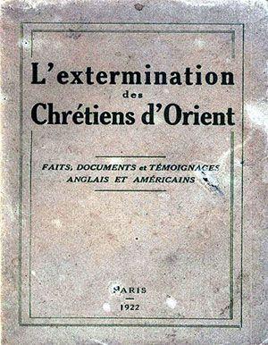 L'extermination des Chrétiens d'Orient [The extermination of the Christians of the East] http://greek-genocide.net/index.php/bibliography/books/177-l-extermination-des-chretiens-d-orient