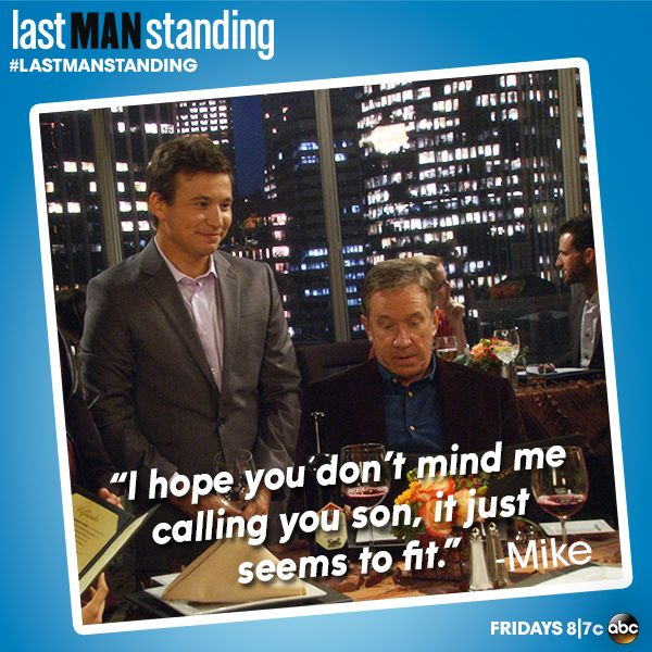 """I hope you don't mind me calling you son, it just seems to fit.""Tim allen to JTT on Last Man Standing - I love in show references like this!"