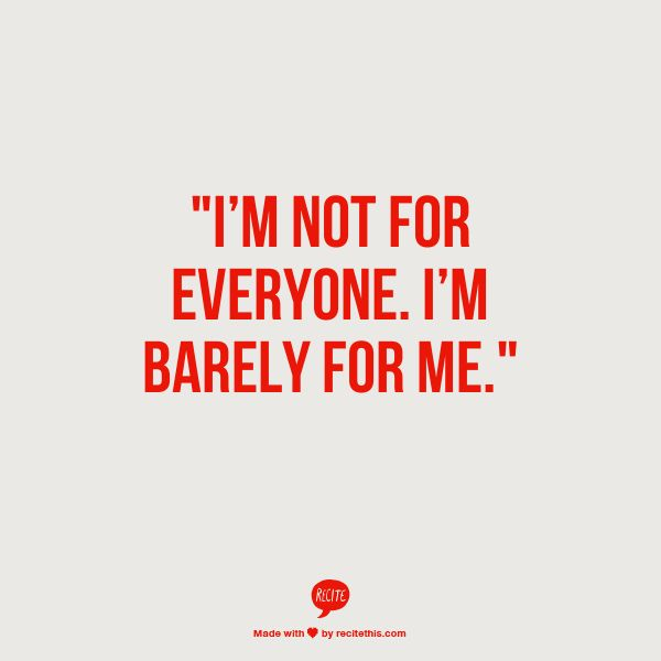 """I'm not for everyone. I'm barely for me."" - Unknown #quotes"