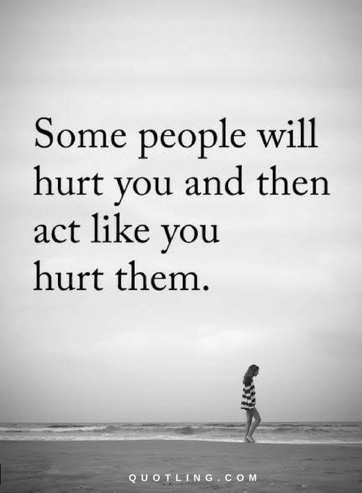 Quotes Some People Will Hurt You And Then Act Like You Hurt Them Hurt Quotes Be Yourself Quotes Friends Quotes