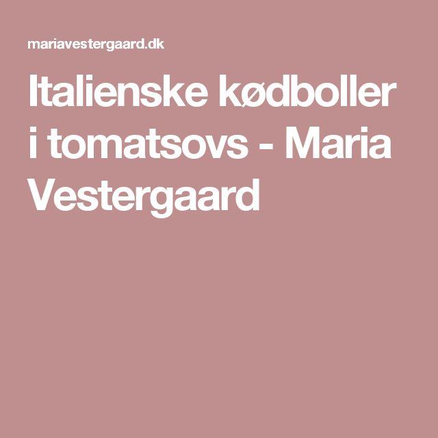Italienske kødboller i tomatsovs - Maria Vestergaard