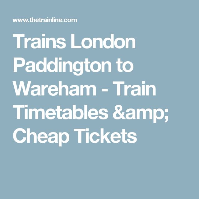 Trains London Paddington to Wareham - Train Timetables & Cheap Tickets