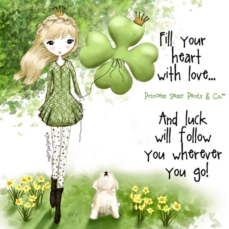 Fill your heart with love... And luck will follow you wherever you go. ~ Princess Sassy Pants & Co
