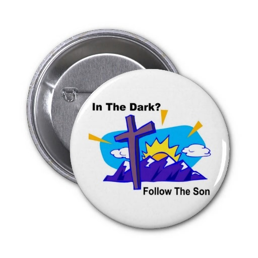 """""""In the dark, Follow the son"""" button. All the best funny"""