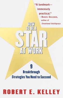 """Kelley, Robert Earl. """"How to be a star at work : nine breakthrough strategies you need to succeed"""". New York : Times Business, c1998. Location 12.40-KEL IESE Library Barcelona"""