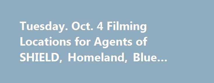 Tuesday. Oct. 4 Filming Locations for Agents of SHIELD, Homeland, Blue Bloods, & more! http://filmanons.besaba.com/tuesday-oct-4-filming-locations-for-agents-of-shield-homeland-blue-bloods-more/  Here's a look at some of the movies and TV shows filming on location on Tuesday. Oct. 4: Filming in California TV Series: Agents of SHIELD Stars: Clark Gregg Location: Winston St and Werdin Pl, Los Angeles (7:00 AM – 10:00 PM) TV Series: This Is Us Stars: Mandy Moore Location: 555 S Flower St, […]