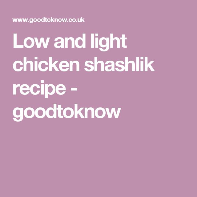 Low and light chicken shashlik recipe - goodtoknow