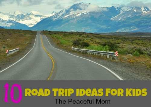 10 Road Trip Ideas for Kids--The Peaceful Mom
