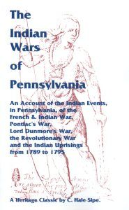 """The Indian Wars of Pennsylvania: An Account of the Indian Events, in Pennsylvania, of the French & Indian War, Pontiac's War, Lord Dunmore's War, the Revolutionary War and the Indian Uprisings from 1789 to 1795 - C. Hale Sipe. The Indian Wars of Pennsylvania is a comprehensive historical overview of Indian warfare in that state, offering """"a thoroughly accurate picture of the thrillingly romantic period of Pennsylvania history from 1755 to 1795, during which the mountains and the valleys…"""