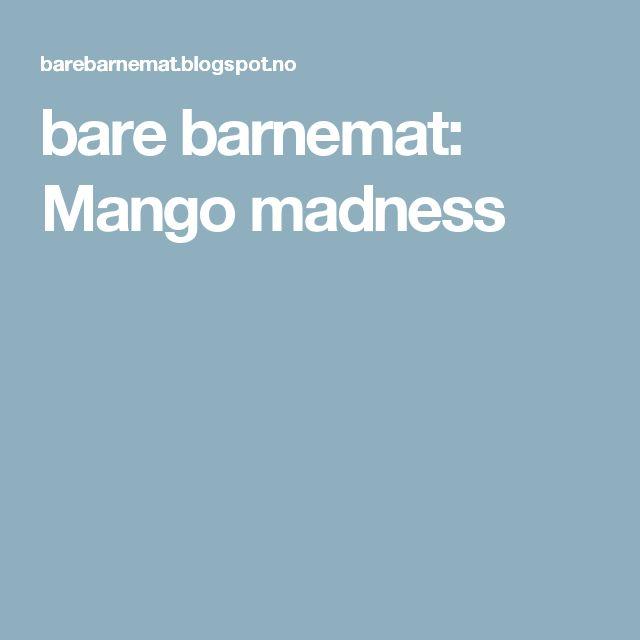 bare barnemat: Mango madness
