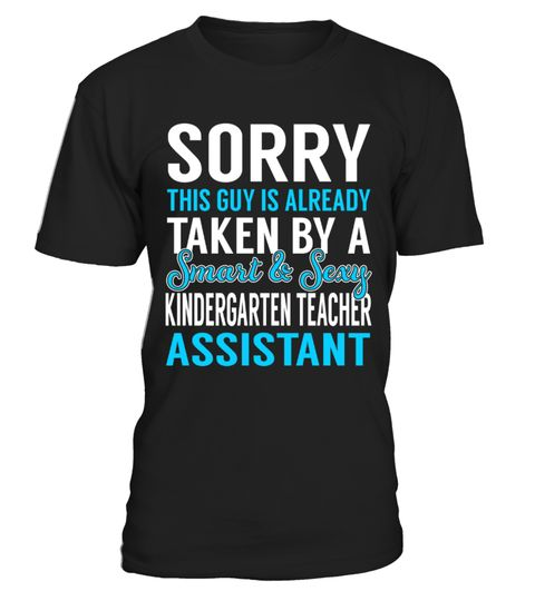 """# Kindergarten Teacher Assistant .    Sorry This Guy is Alreday Taken by a Smart and Sexy Kindergarten Teacher Assistant Job ShirtsSpecial Offer, not available anywhere else!Available in a variety of styles and colorsBuy yours now before it is too late! Secured payment via Visa / Mastercard / Amex / PayPal / iDeal How to place an order  Choose the model from the drop-down menu Click on """"Buy it now"""" Choose the size and the quantity Add your delivery address and bank details And that's it!"""