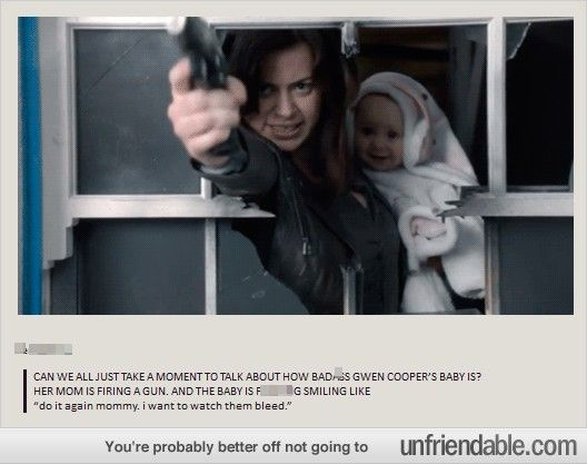 Gwen Cooper. I loved this scene--the baby was so chill!>>> Gwen Cooper and baby Anwen (and Rhys as well, for that matter) are so badass it's amazing.