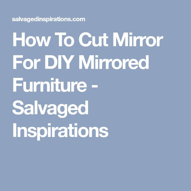How To Cut Mirror For DIY Mirrored Furniture - Salvaged Inspirations