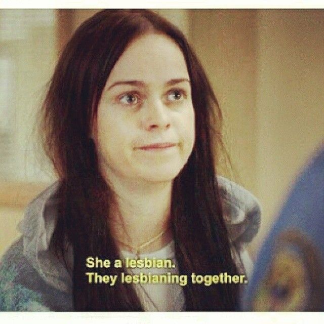 Orange is the New Black.  Watching it together is one of the things my wife and I do when we are lesbianning.