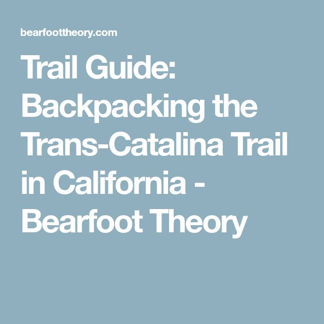 Trail Guide: Backpacking the Trans-Catalina Trail in California - Bearfoot Theory
