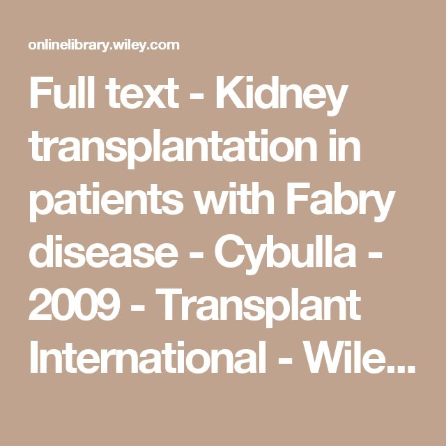 Full text - Kidney transplantation in patients with Fabry disease - Cybulla - 2009 - Transplant International - Wiley Online Library
