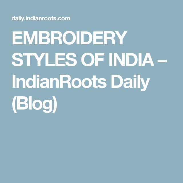 EMBROIDERY STYLES OF INDIA – IndianRoots Daily (Blog)