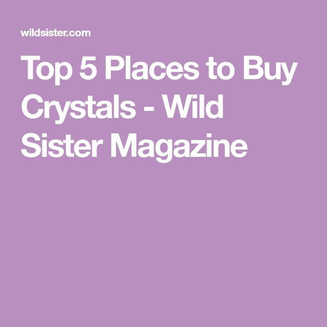 Top 5 Places to Buy Crystals - Wild Sister Magazine