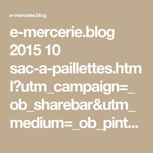 e-mercerie.blog 2015 10 sac-a-paillettes.html?utm_campaign=_ob_sharebar&utm_medium=_ob_pinterest&utm_source=_ob_share