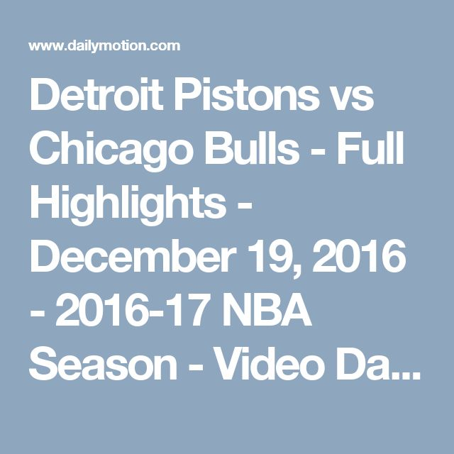 Detroit Pistons vs Chicago Bulls - Full Highlights - December 19, 2016 - 2016-17 NBA Season - Video Dailymotion