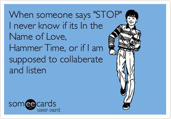 """Ive actually told someone """"stop collaborate and listen"""" when I wanted their atte"""