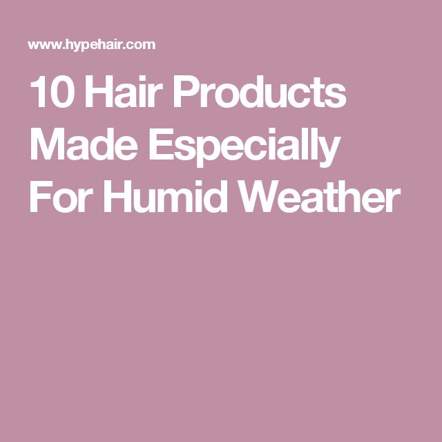 10 Hair Products Made Especially For Humid Weather