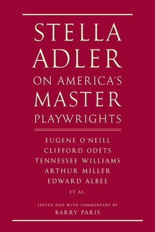 Stella Adler on Americas Master Playwrights: Eugene ONeill, Clifford Odets, Tennessee Williams, Arthur Miller, Edward Albee, et al.