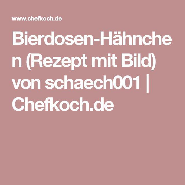 Bierdosen-Hähnchen (Rezept mit Bild) von schaech001 | Chefkoch.de