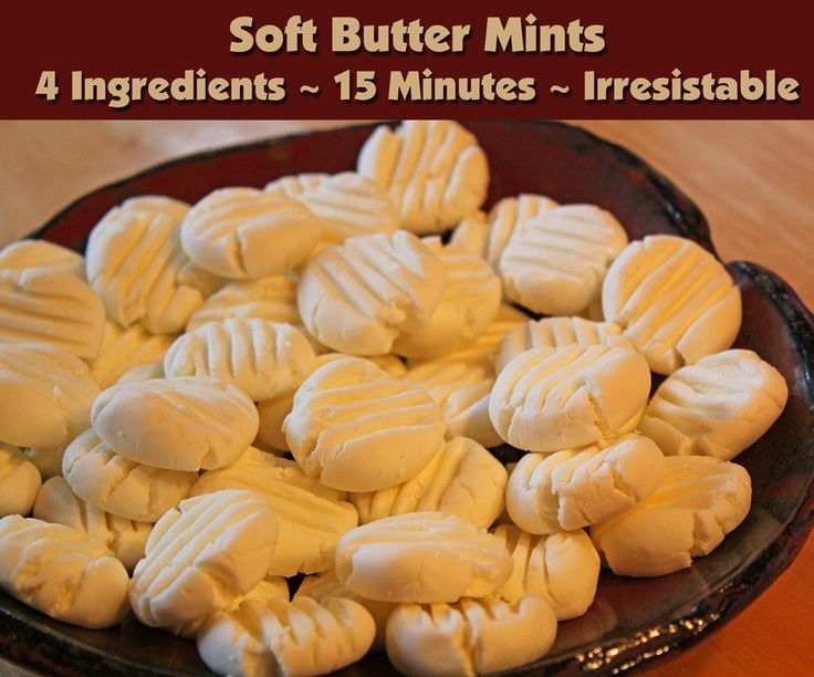 After Dinner Mints:  Just butter, powdered sugar, milk & extract. Perfect for serving after a dinner party.