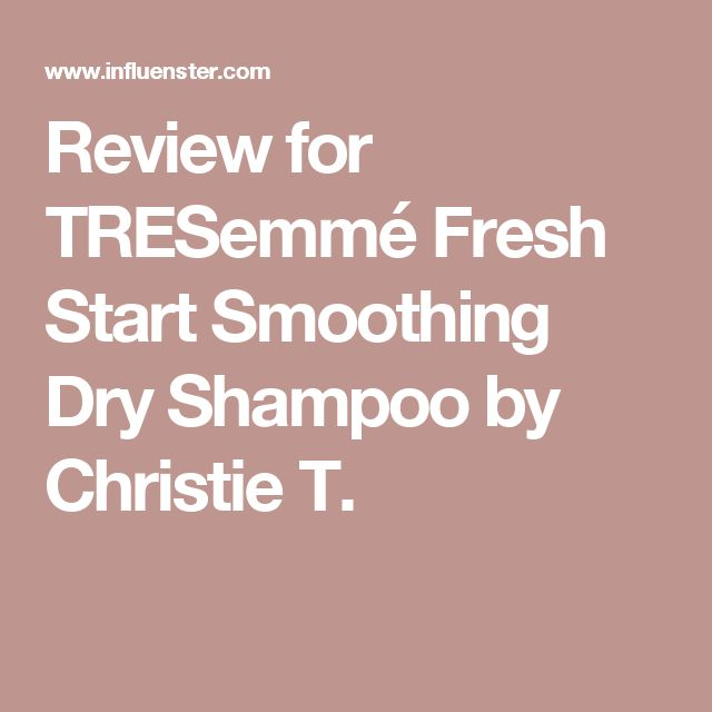 Review for TRESemmé Fresh Start Smoothing Dry Shampoo by Christie T.