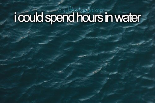 No, I DO spend hours in the water. <3