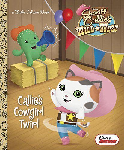 Callie's Cowgirl Twirl (Disney Junior: Sheriff Callie's Wild West) (Little Golden Book) by Melissa Lagonegro