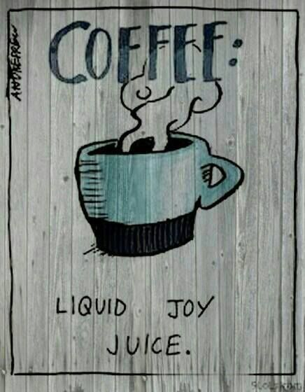 Coffee = Liquid Joy Juice!