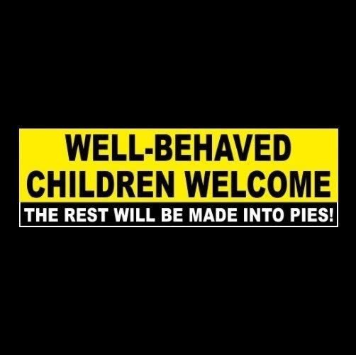 """Funny """"WELL-BEHAVED CHILDREN WELCOME"""" store business STICKER, sign, restaurant"""