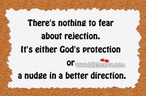 There is Nothing to Fear About Rejection ..