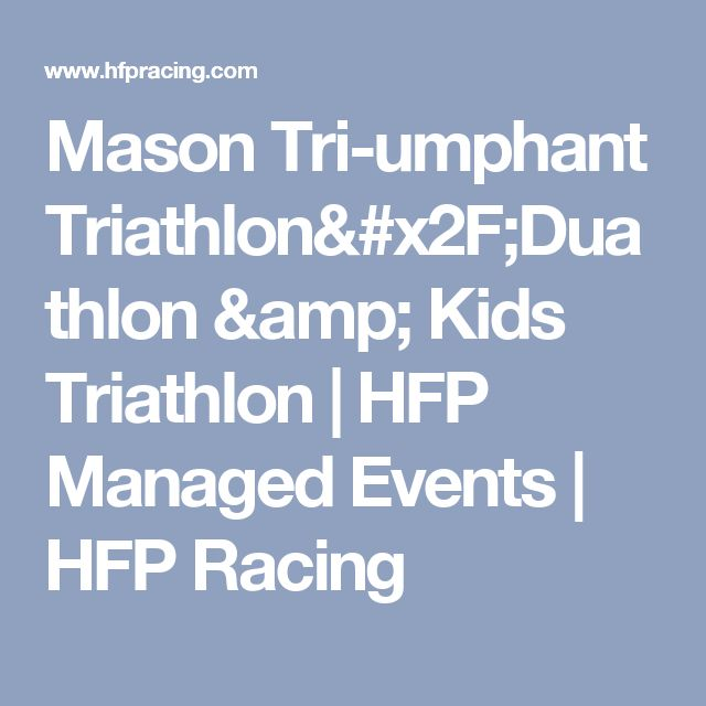 Mason Tri-umphant Triathlon/Duathlon & Kids Triathlon | HFP Managed Events | HFP Racing