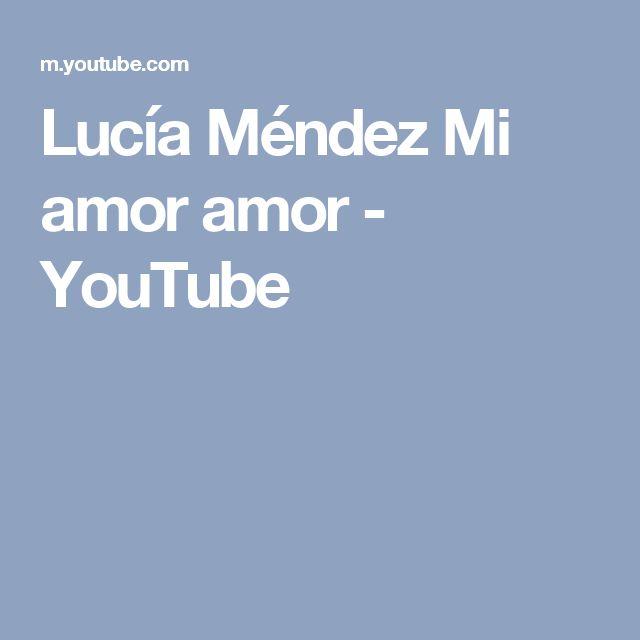 Lucía Méndez             Mi amor  amor - YouTube