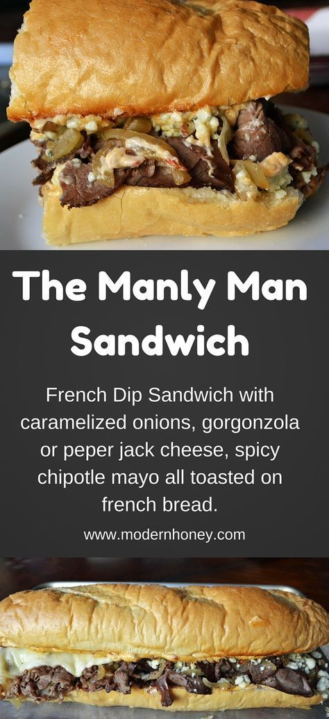 The Manly Man Sandwich is a French Dip Sandwich with roast beef, caramelized onions, gorgonzola or pepper jack cheese, spicy chipotle mayo, all toasted on french bread. It's packed with flavor and is a crowd favorite. It was a finalist in the Pillsbury Bake-Off for one million dollars.