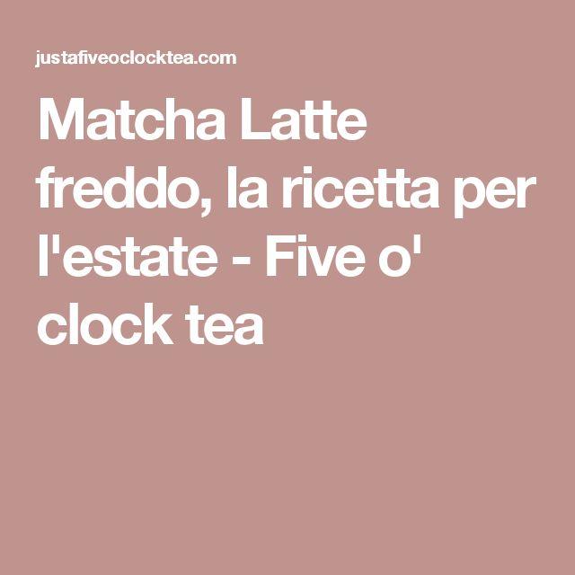 Matcha Latte freddo, la ricetta per l'estate - Five o' clock tea
