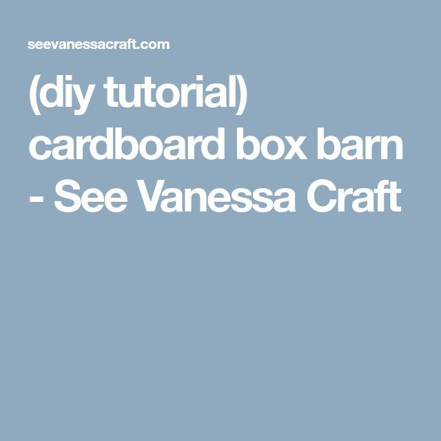 (diy tutorial) cardboard box barn - See Vanessa Craft