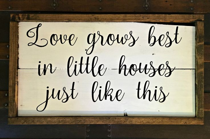Love Grows Best In Little Houses Just Like This – Love Grows Best In Little Houses  – Family Sign –