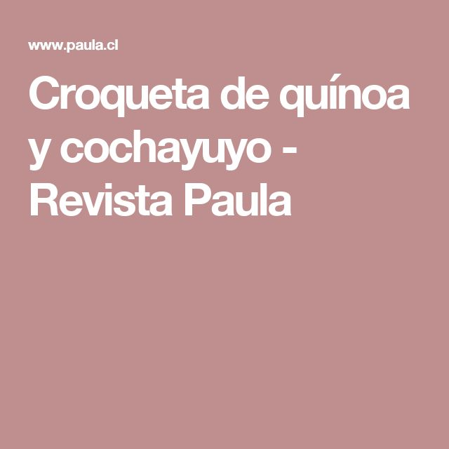 Croqueta de quínoa y cochayuyo - Revista Paula