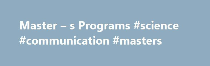 Master – s Programs #science #communication #masters http://turkey.nef2.com/master-s-programs-science-communication-masters/  # Master s Programs The Department of Life Sciences Communication offers two Master s degree options: 1. Thesis Master s Degree The Thesis Master s degree requires 24 course credits plus a thesis (6 credits). Study programs match the interests and needs of individual students. However, all students must take a communication theory course, a research methodology…