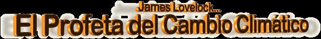 James Lovelock - El Profeta del Cambio Climático